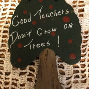 Good teachers don't grow on trees free w/ purchase